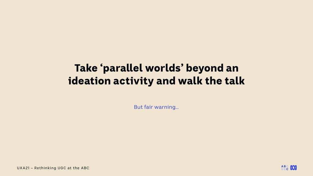 UXA21 – Rethinking UGC at the ABC Take 'paralle...