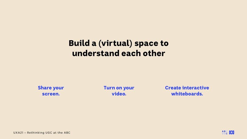 UXA21 – Rethinking UGC at the ABC Build a (virt...