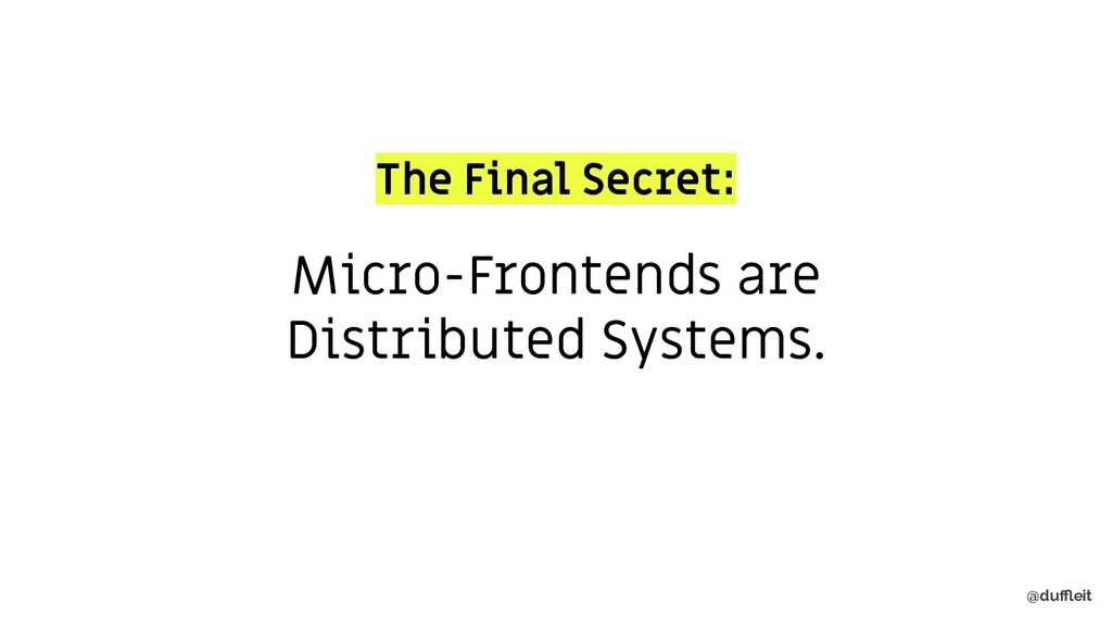 @duffleit Micro-Frontends are Distributed Systems...