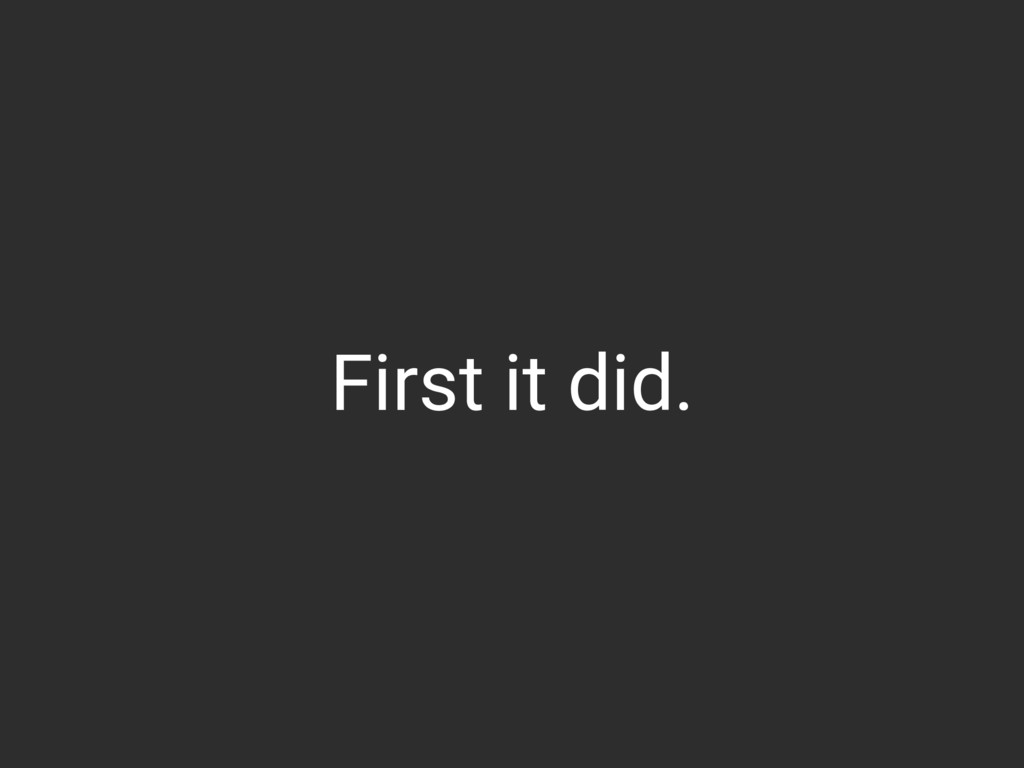 First it did.