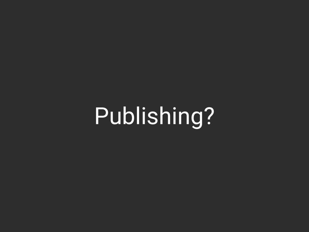 Publishing?