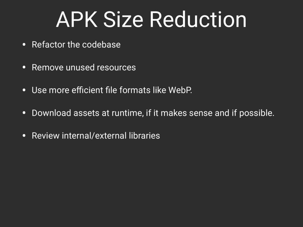 APK Size Reduction • Refactor the codebase • Re...