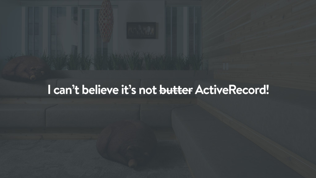 I can't believe it's not butter ActiveRecord!