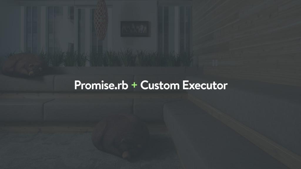 Promise.rb + Custom Executor