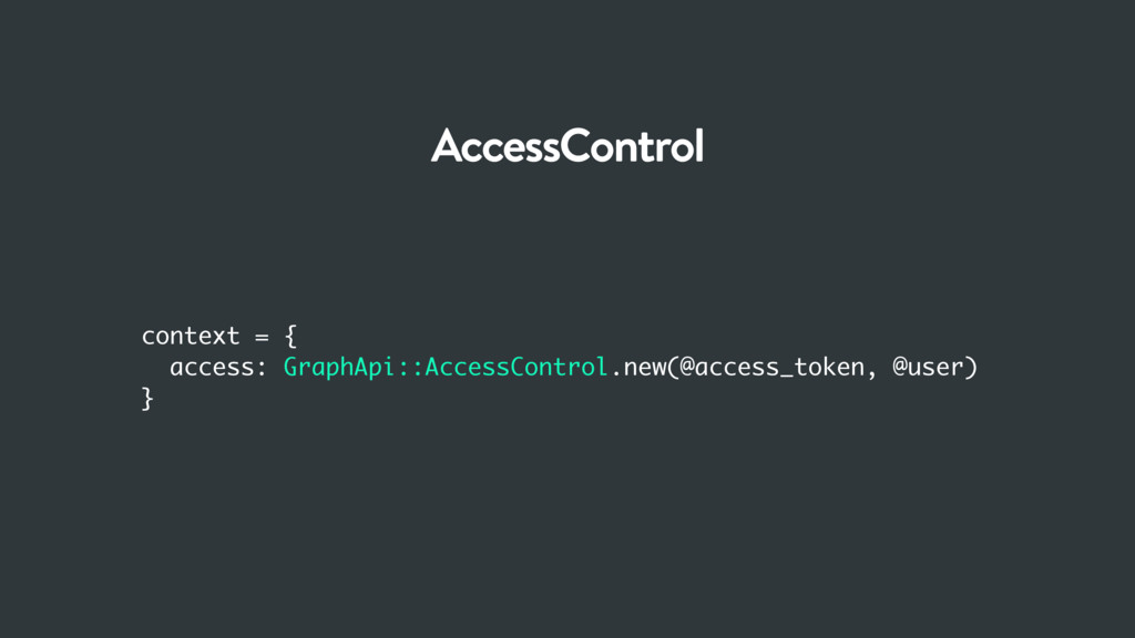 context = { access: GraphApi::AccessControl.new...