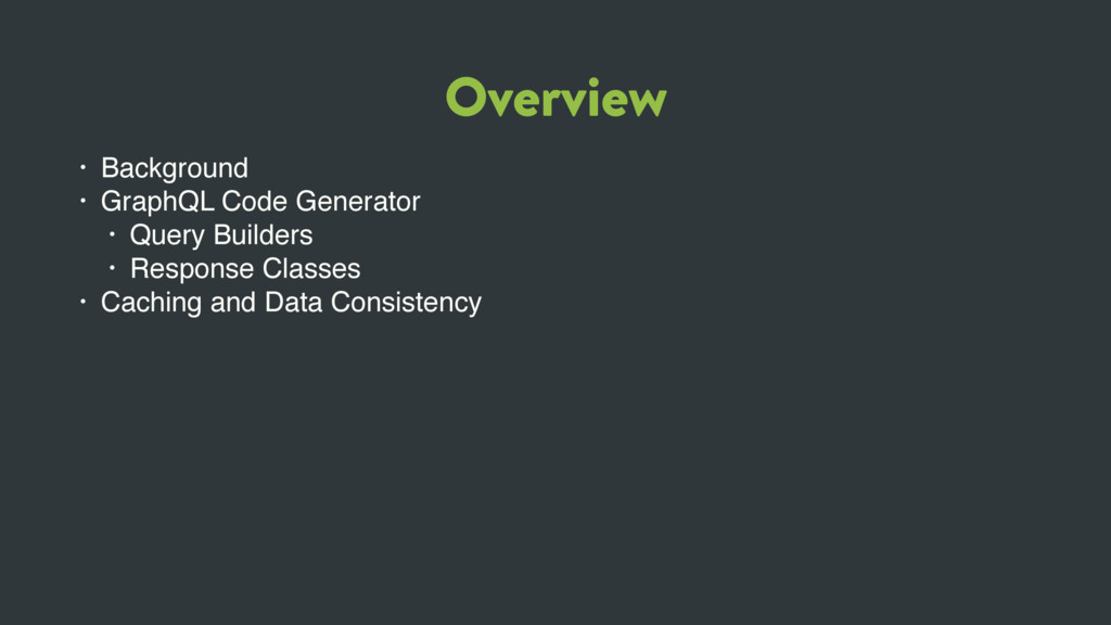 Overview • Background • GraphQL Code Generator ...