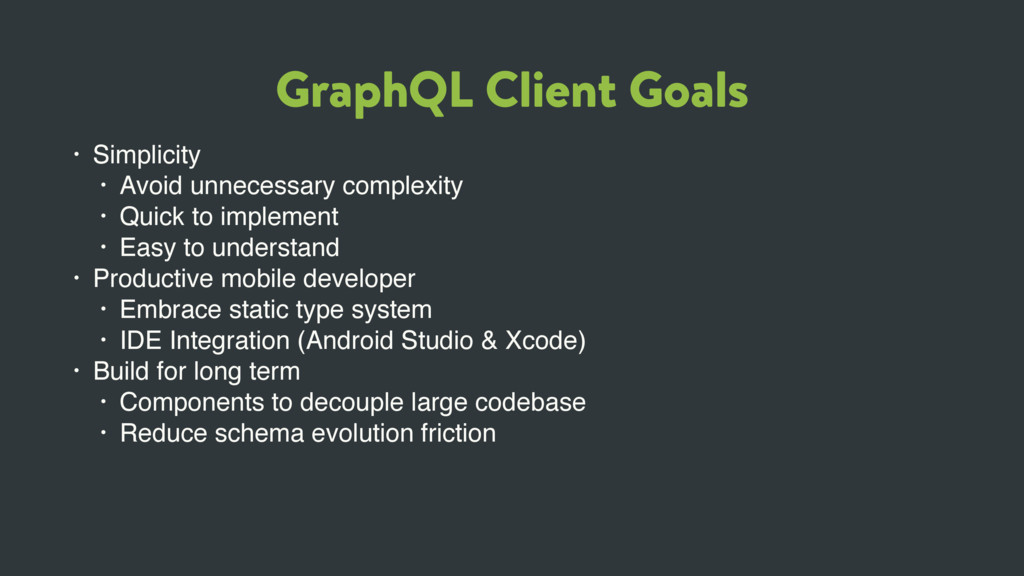 GraphQL Client Goals • Simplicity • Avoid unnec...