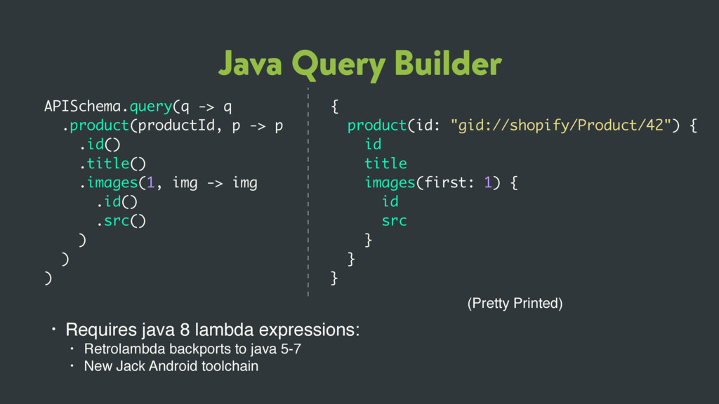 Java Query Builder APISchema.query(q -> q .prod...