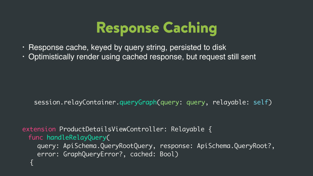 Response Caching • Response cache, keyed by que...