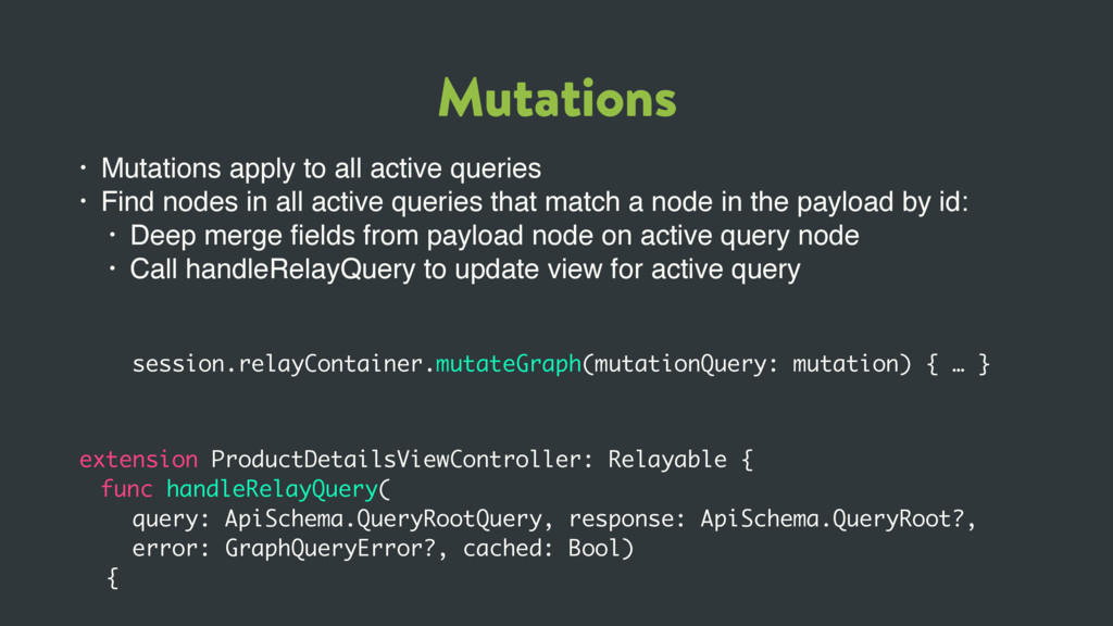 Mutations • Mutations apply to all active queri...