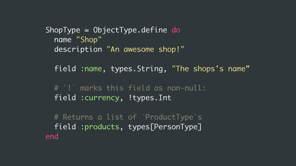 "ShopType = ObjectType.define do name ""Shop"" des..."