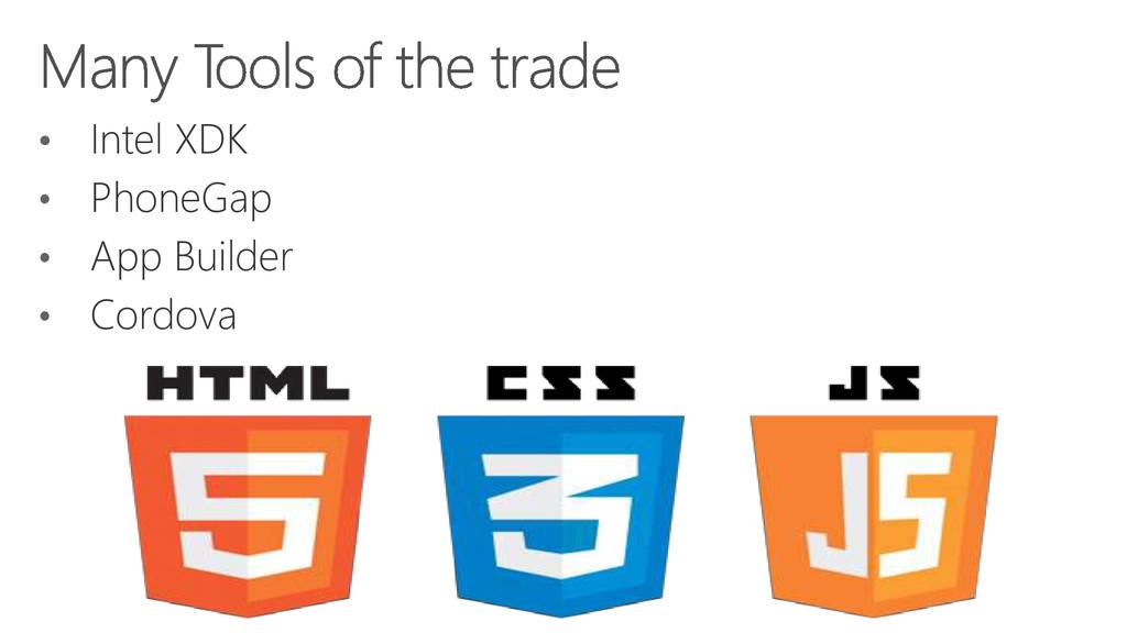 • Intel XDK • PhoneGap • App Builder • Cordova