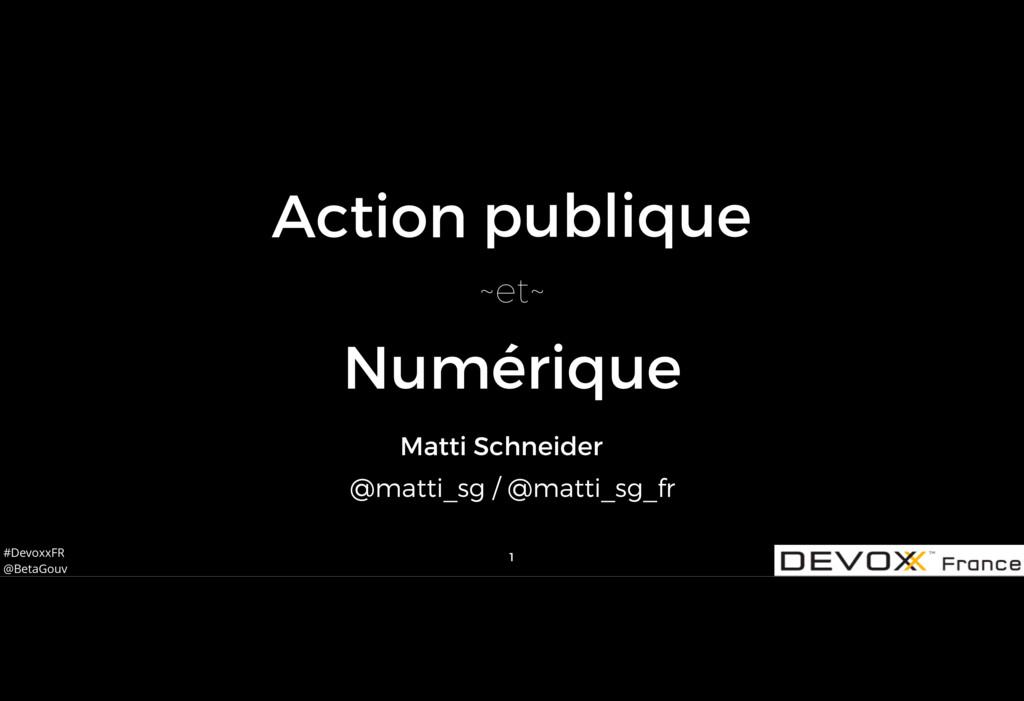 #DevoxxFR @BetaGouv 1 publique Action Matti Sch...