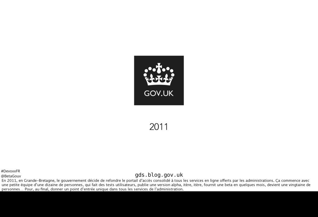 #DevoxxFR @BetaGouv gds.blog.gov.uk 2011 En 201...