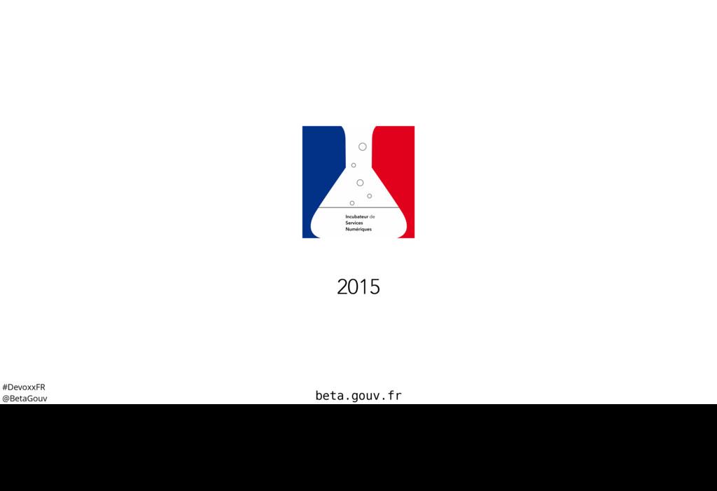 #DevoxxFR @BetaGouv beta.gouv.fr 2015 En France...