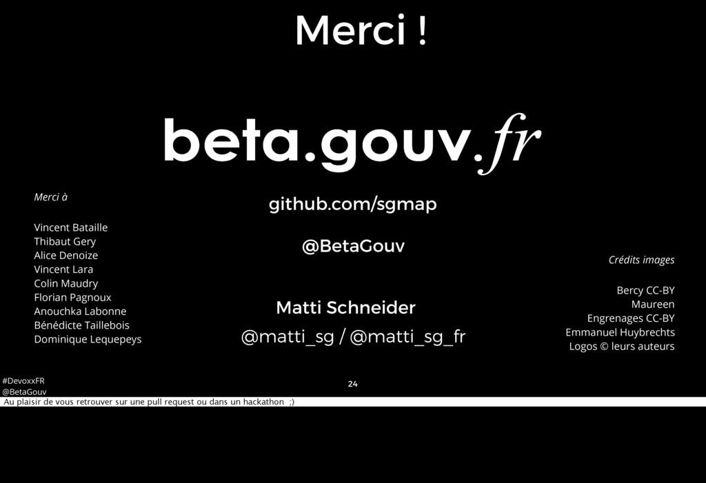 #DevoxxFR @BetaGouv 24 Merci ! Matti Schneider ...