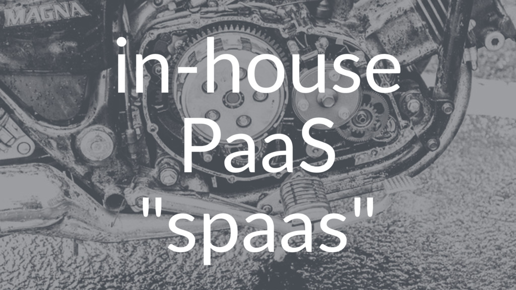 "in-house PaaS ""spaas"""