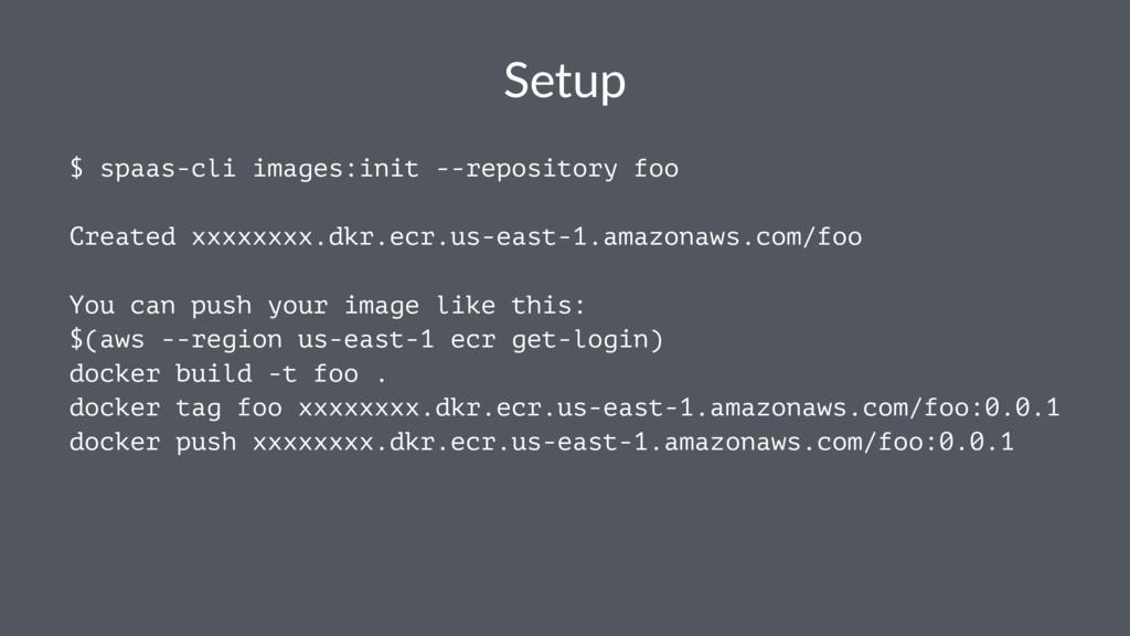 Setup $ spaas-cli images:init --repository foo ...