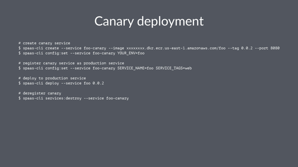 Canary deployment # create canary service $ spa...