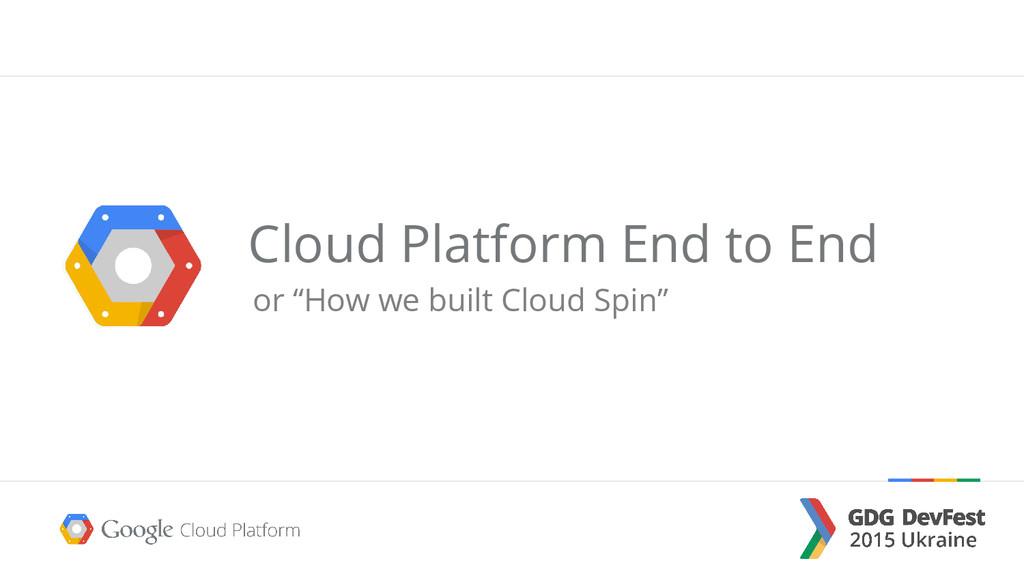 "Cloud Platform End to End or ""How we built Clou..."