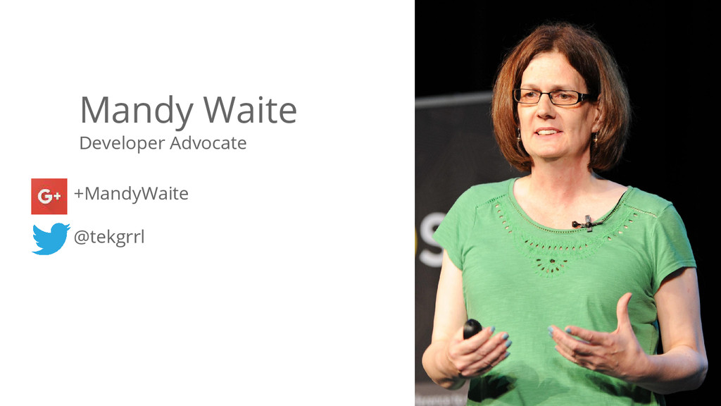 Mandy Waite Developer Advocate +MandyWaite @tek...