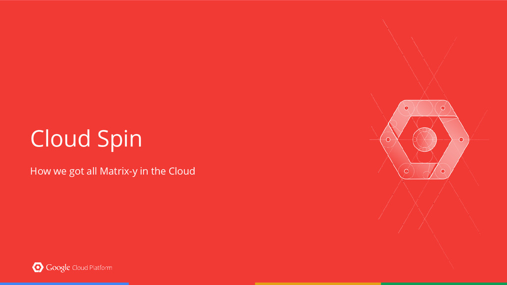 Cloud Spin How we got all Matrix-y in the Cloud
