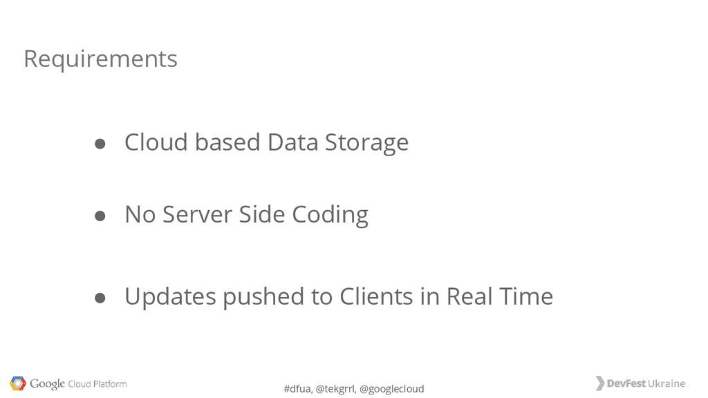 #dfua, @tekgrrl, @googlecloud ● Cloud based Dat...