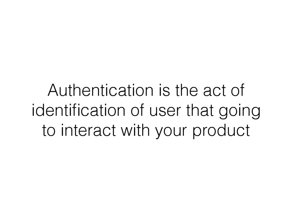 Authentication is the act of identification of u...