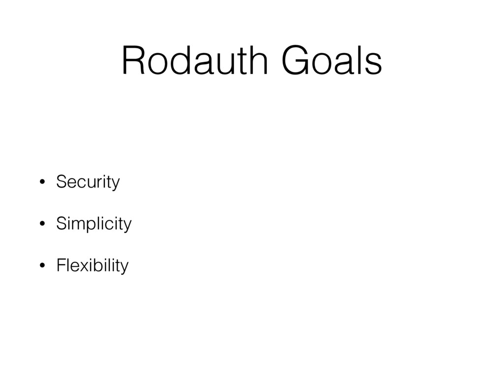 Rodauth Goals • Security • Simplicity • Flexibi...