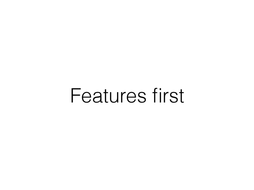 Features first