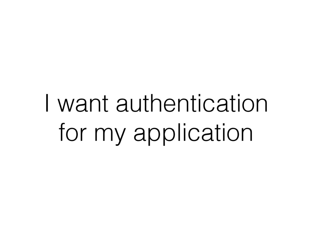 I want authentication for my application