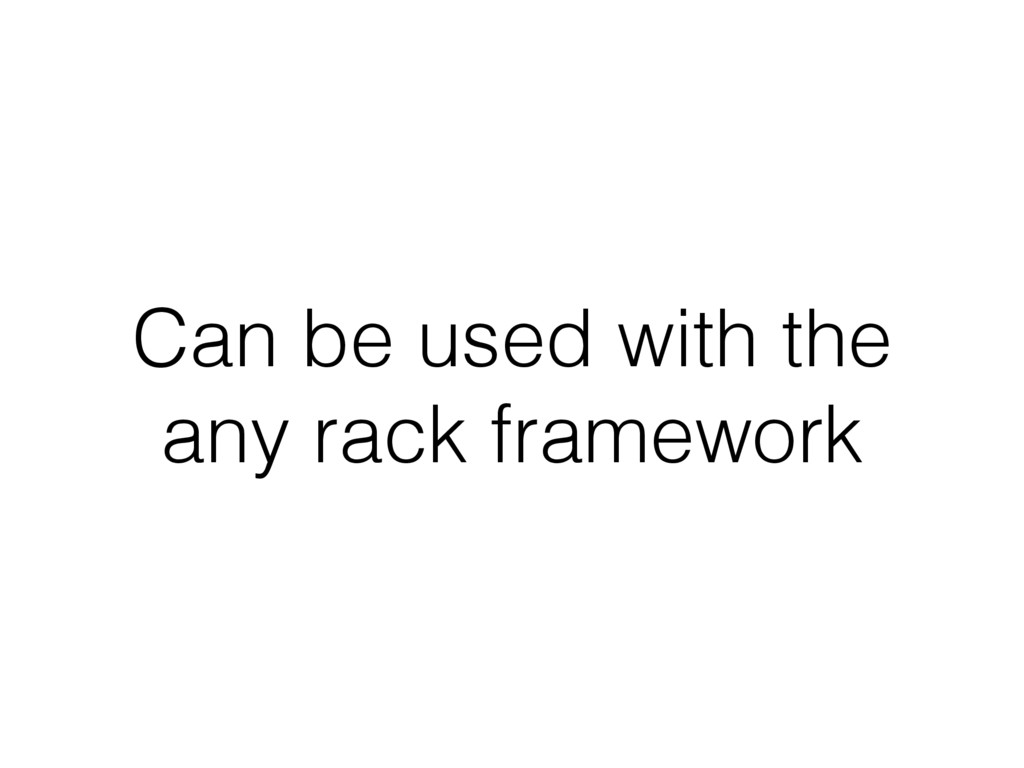 Can be used with the any rack framework