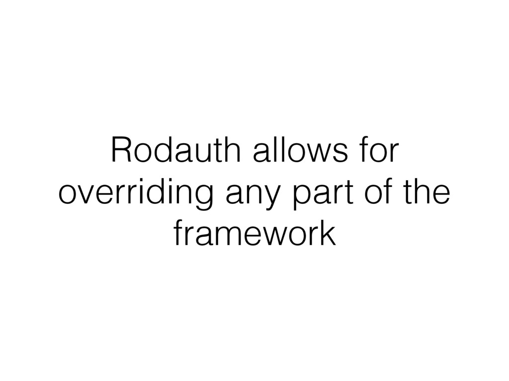 Rodauth allows for overriding any part of the f...