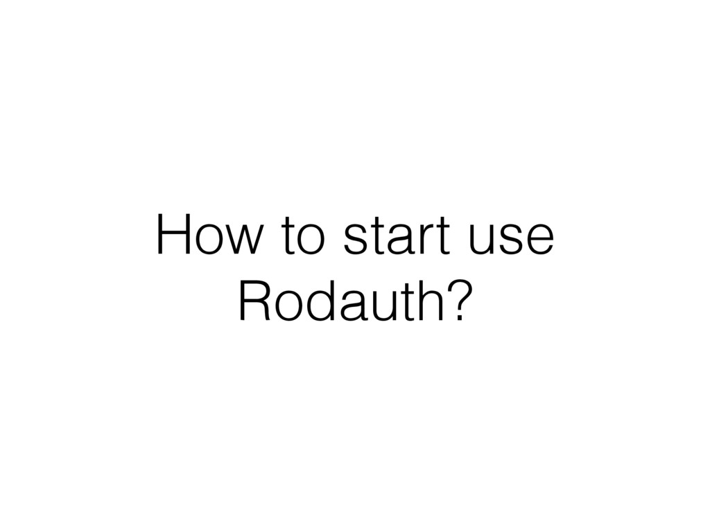 How to start use Rodauth?