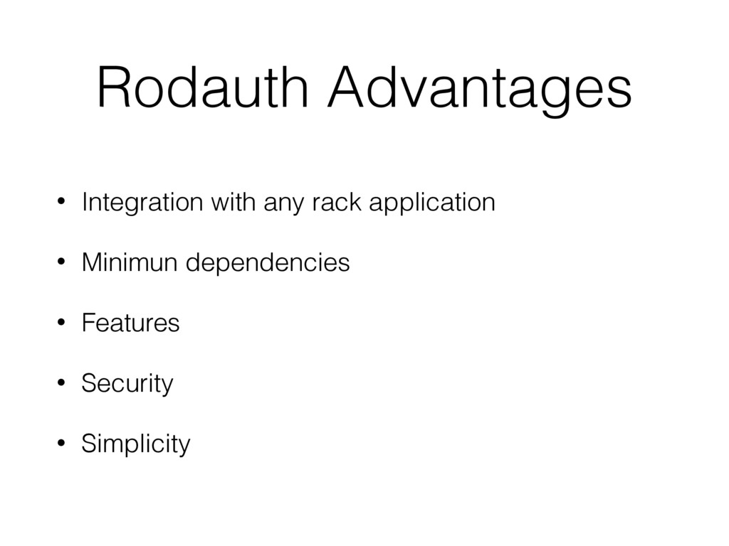 Rodauth Advantages • Integration with any rack ...