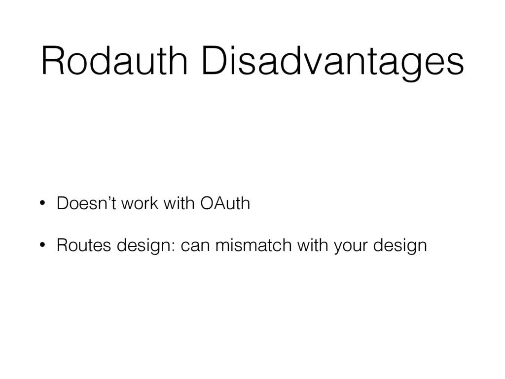 Rodauth Disadvantages • Doesn't work with OAuth...