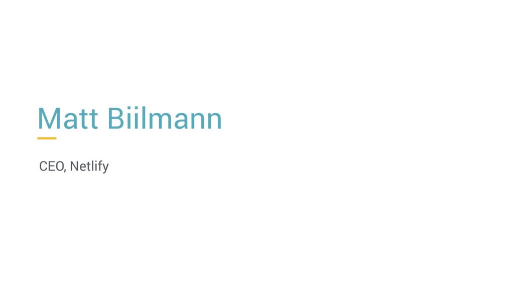 Matt Biilmann CEO, Netlify