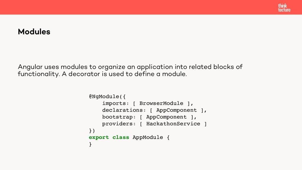 Angular uses modules to organize an application...