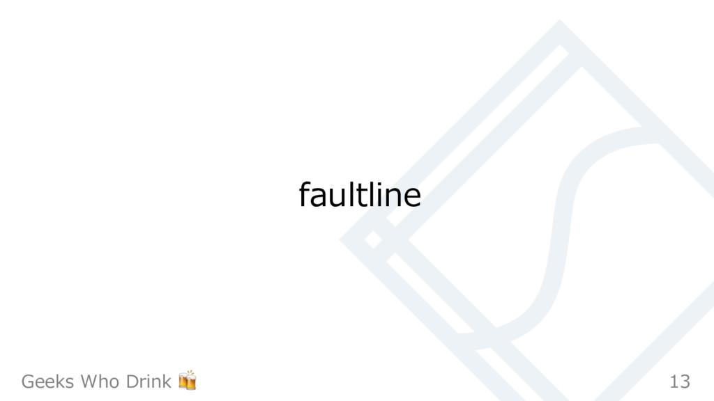 faultline 13 Geeks Who Drink