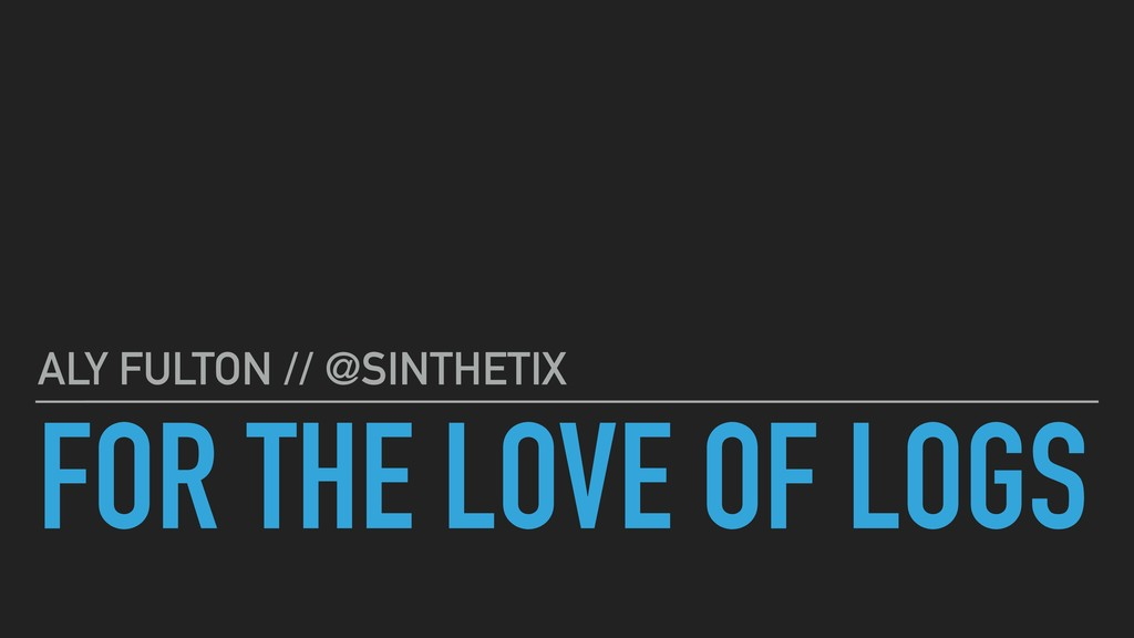 FOR THE LOVE OF LOGS ALY FULTON // @SINTHETIX