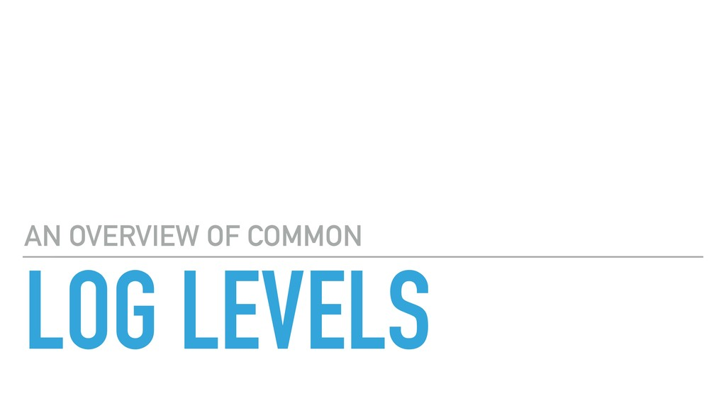 LOG LEVELS AN OVERVIEW OF COMMON