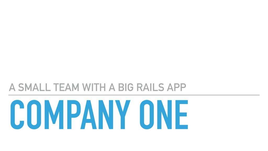 COMPANY ONE A SMALL TEAM WITH A BIG RAILS APP