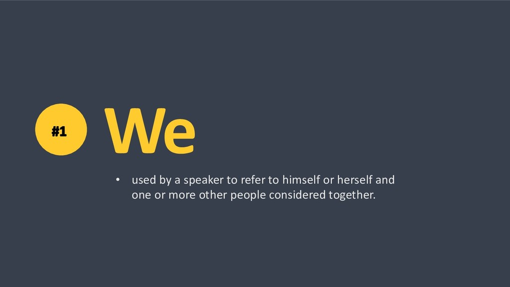 We • used by a speaker to refer to himself or h...