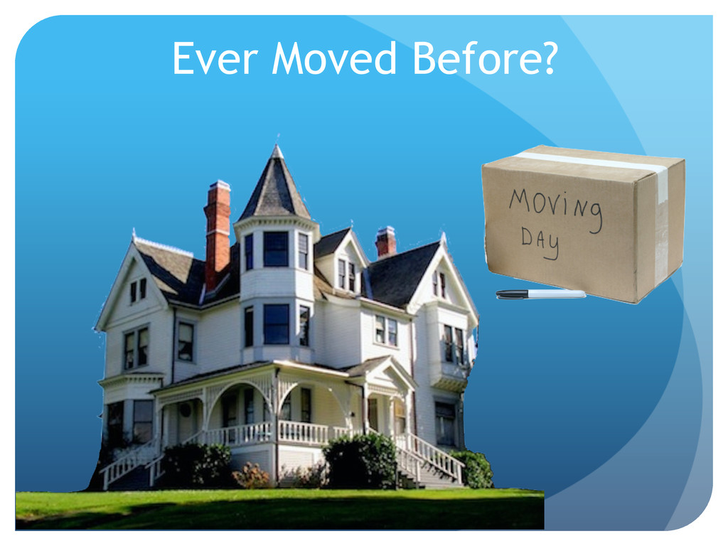 Ever Moved Before?