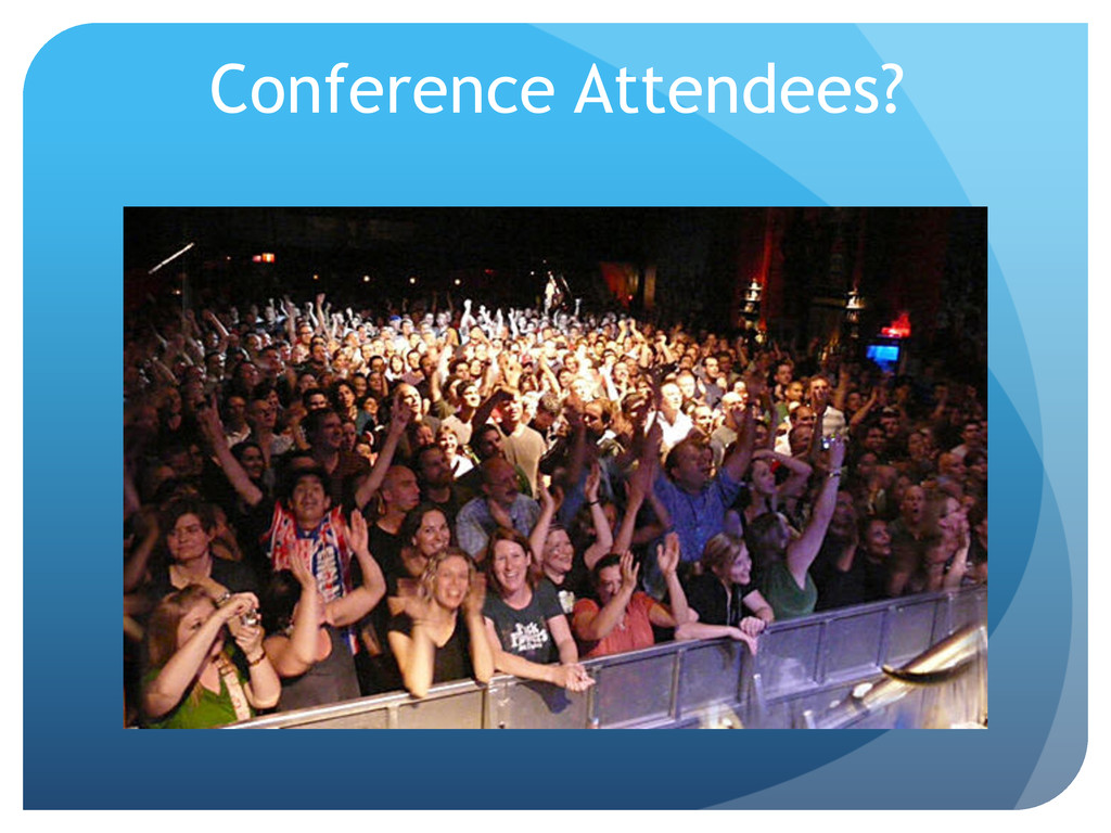 Conference Attendees?