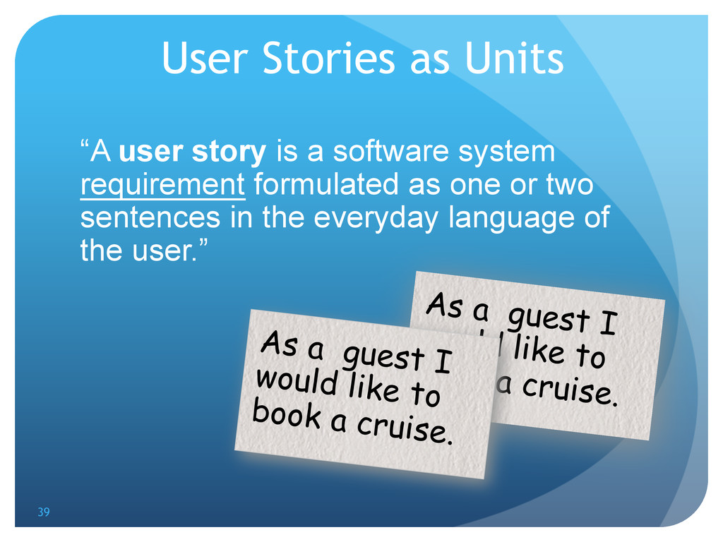 "User Stories as Units ""A user story is a softwa..."