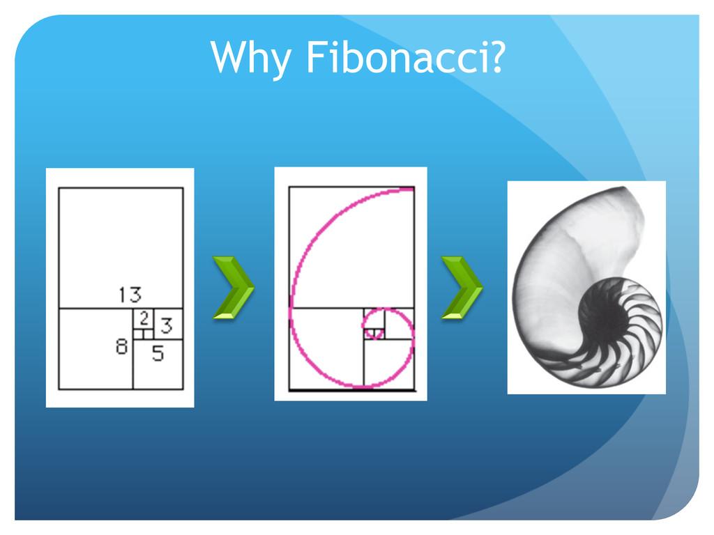Why Fibonacci?