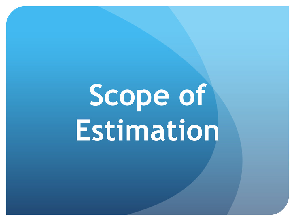 Scope of Estimation