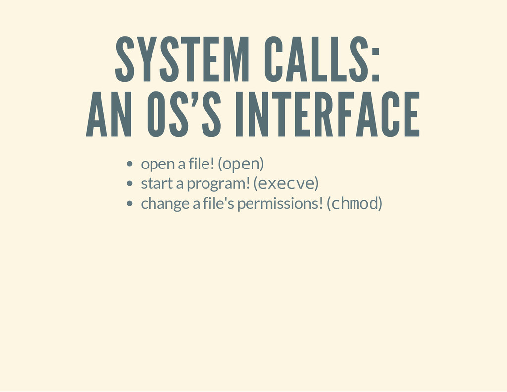 SYSTEM CALLS: AN OS'S INTERFACE open a file! (o...