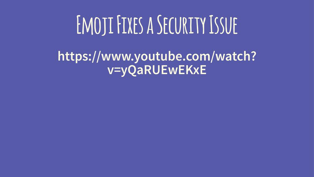 Emoji Fixes a Security Issue https://www.youtub...